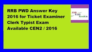 RRB PWD Answer Key 2016 for Ticket Examiner Clerk Typist Exam Available CEN2 / 2016