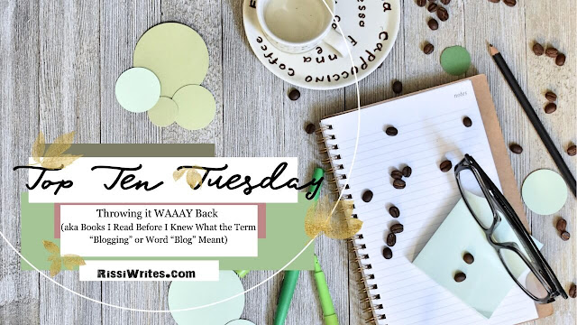"Top Ten Tuesday | Throwing it WAAAY Back (aka Books I Read Before I Knew What the Term ""Blogging"" or Word ""Blog"" Meant)"
