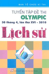 Tuyển Tập Đề Thi Olympic 30-4 Lần Thứ 16 Năm 2010 Lịch Sử 10-11 - Nhiều Tác Giả