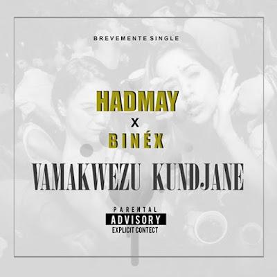 Hadmay & Binex - Vamakwezu Kundjane (Afro Naija) (20k7) | DOWNLOAD