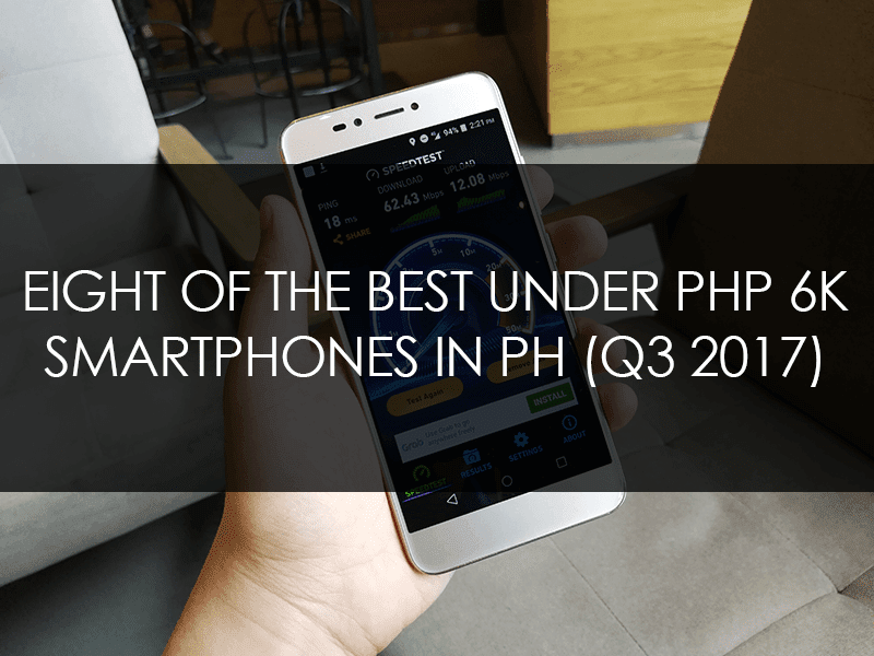 Eight Of The Best Under PHP 6K Smartphones In PH (Q3 2017)