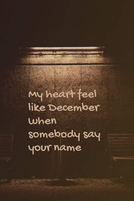 my heart feel like December when somebody say your name