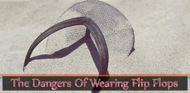 The Dangers Of Wearing Flip Flops