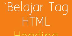 Belajar Tag HTML Heading