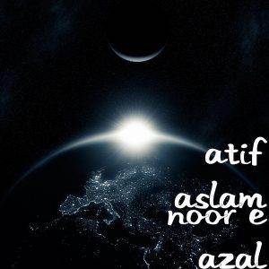 Noor E Azal – Atif Aslam