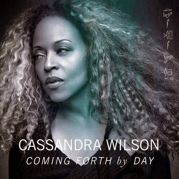 Cassandra Wilson - Coming Forth By Day - 2015