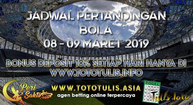 JADWAL PERTANDINGAN BOLA TANGGAL 08 – 09 MARET 2019