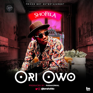 MUSIC: Shofela - Ori Owo