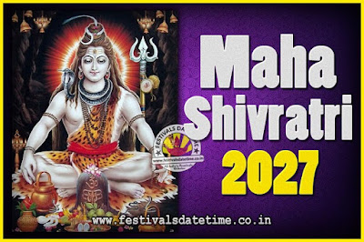 2027 Maha Shivaratri Puja Date & TIme, 2027 Maha Shivaratri Pooja Calendar