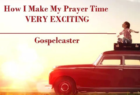 How I Make My Personal Prayer Time Very Exciting [UPDATED]