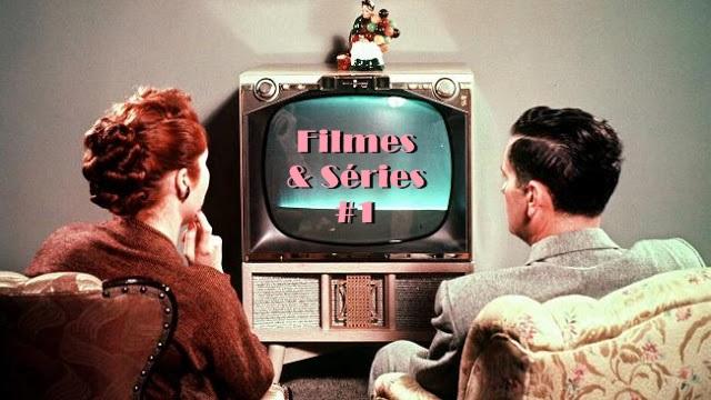 Filmes e Séries assistidos recentemente