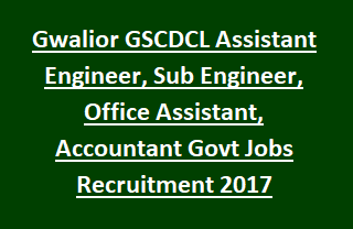 Gwalior GSCDCL Assistant Engineer, Sub Engineer, Office Assistant, Accountant Govt Jobs Recruitment Notification 2017