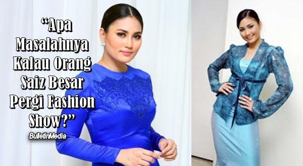 "Fasha Sandha Pun Pernah Lebih 70 KG, ""Apa Masalahnya Kalau Orang Saiz Besar Pergi Fashion Show?"""