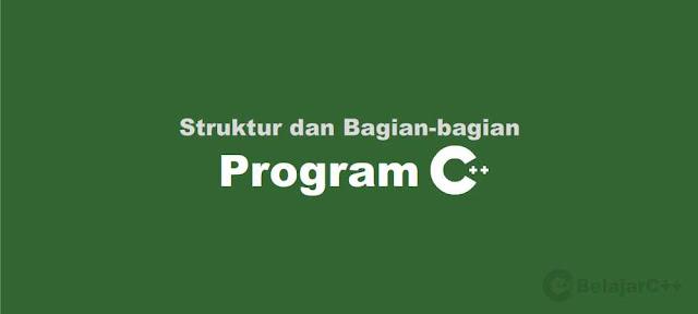 Struktur dan Bagian-bagian Program C++ - belajar c++
