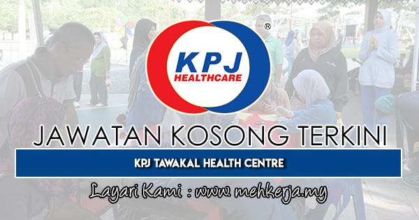 Jawatan Kosong Terkini 2019 di KPJ Tawakal Health Centre