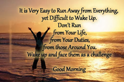 Inspirational Good Morning: It is very easy to run away from everything, yet difficult to wake up.
