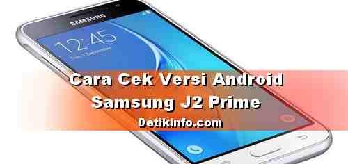 Cara Cek Versi Android Samsung J2 Prime