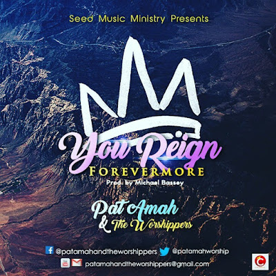 Music: You Reign Forever More – Pat Amah & The Worshippers