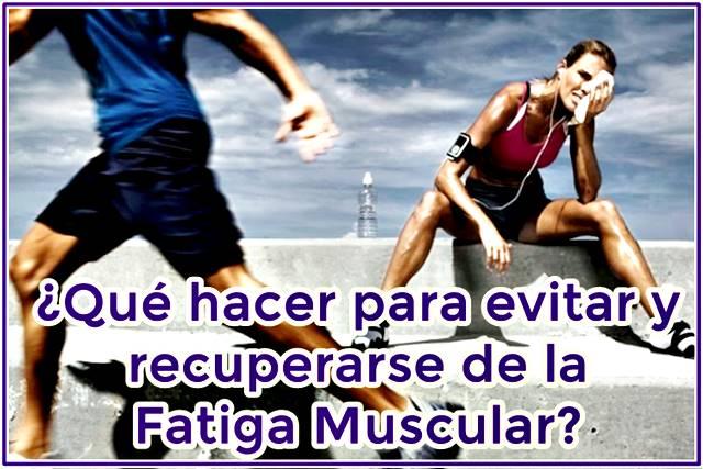 Todo lo que debes hacer para evitar la fatiga muscular