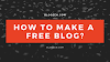 How to make a free blog? For beginners!