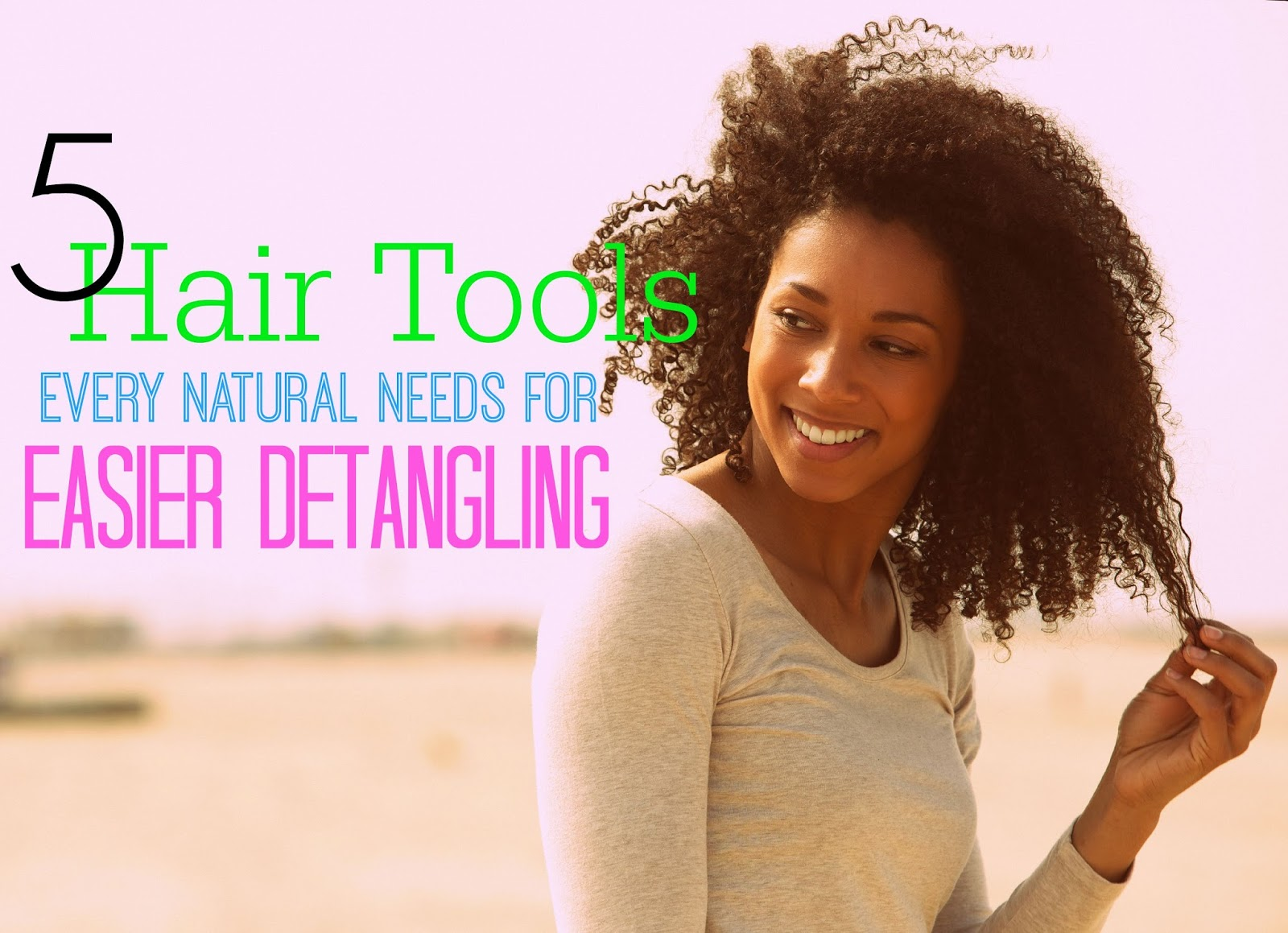 5 Hair Tools Every Natural Needs For Easier Detangling