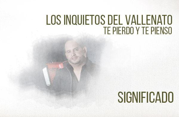 Te Pierdo y Te Pienso significado de la canción Los Inquietos Nelson Velázquez.
