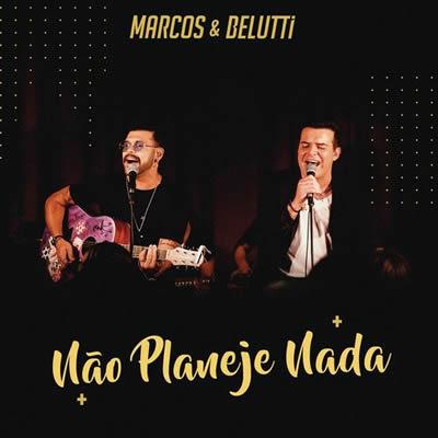 Marcos e Belutti - Não Planeje Nada