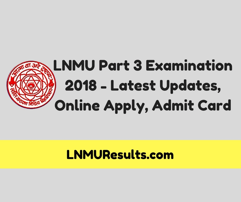 LNMU Part 3 Exam Online Apply, Rouitne, Admit Card 2018