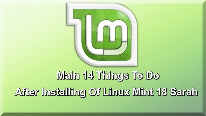 Main 14 things to do after installing Linux Mint 18 Sarah