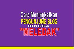 """2 Langkah Mudah Dapatkan Pengunjung Blog Hingga : """"MELEDAK"""""""