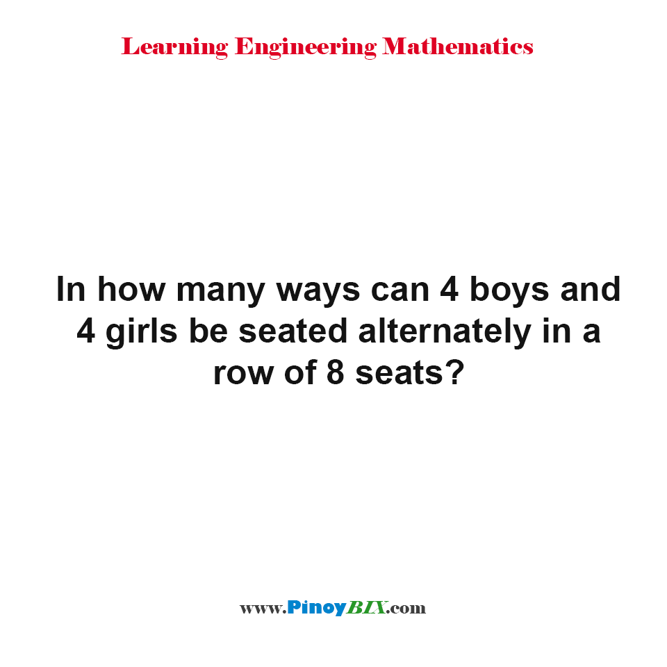 In how many ways can 4 boys and 4 girls be seated alternately in a row of 8 seats?