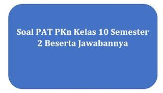 Soal PAT PKn Kelas 10 Semester 2 Beserta Jawabannya