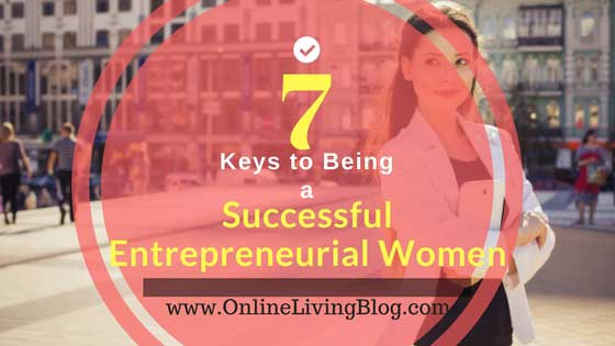 7 Keys to Being a Successful Entrepreneurial Women