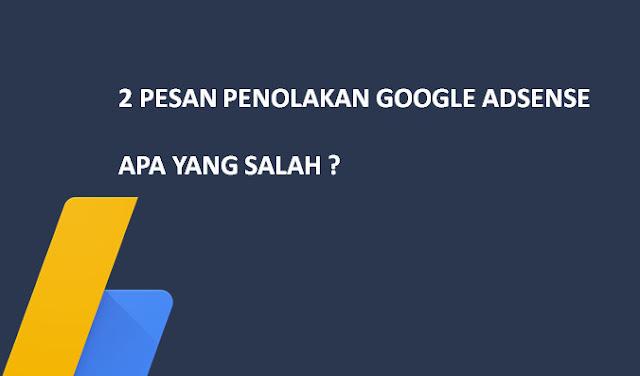 Penjelasan 2 Pesan Penolakan Google Adsense Yang Berbeda