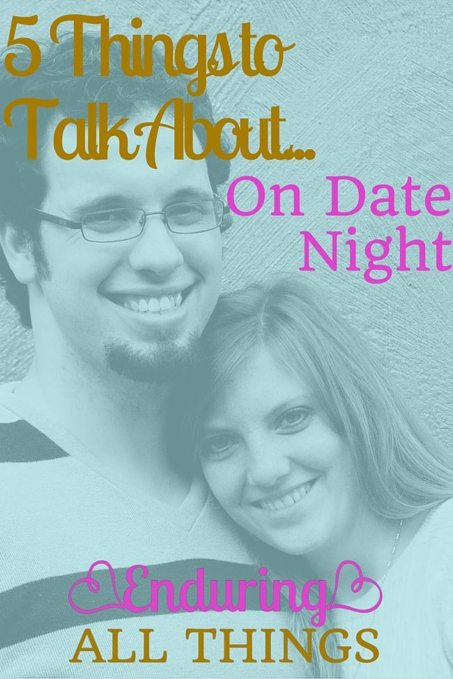 5 Things to Talk About on Date Night - Enduring All Things