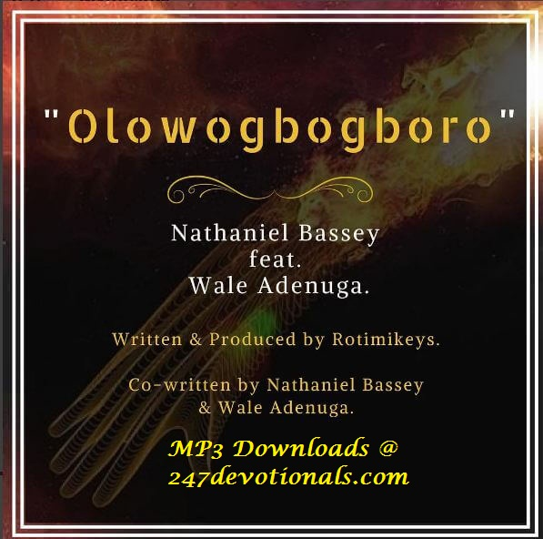Olowogbogboro Lyrics by Nathaniel Bassey - Olowogbogboro is turning things around