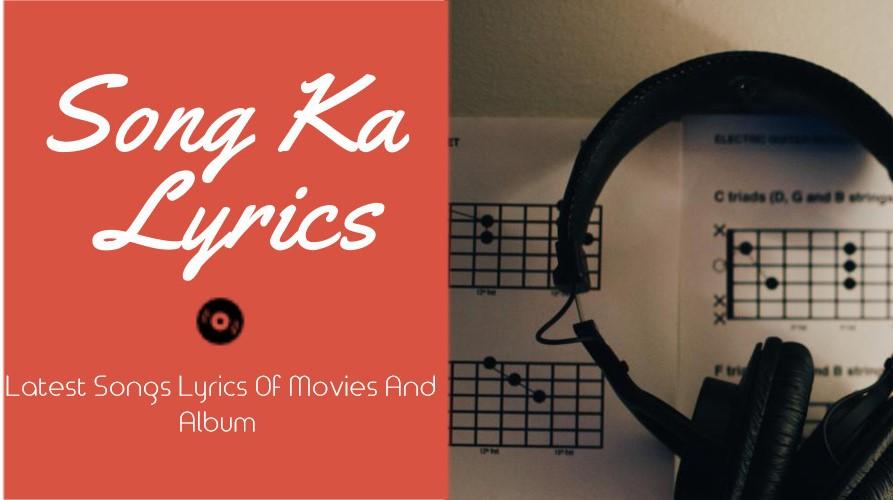 Song Ka Lyrics - Latest Hindi Songs Lyrics Of Movies And Album