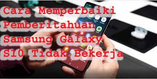 Cara Memperbaiki Pemberitahuan Samsung Galaxy S10 Tidak Bekerja