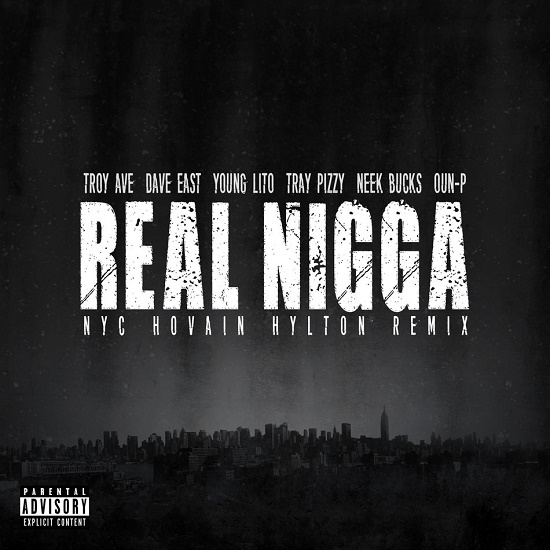 Troy Ave - Real Nigga (Remix) (Feat. Dave East, Young Lito, Tray Pizzy, Neek Bucks & Oun-P)