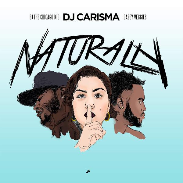 DJ Carisma - Naturally (feat. BJ the Chicago Kid & Casey Veggies) - Single Cover