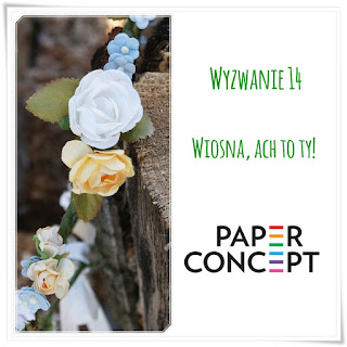 http://blog.paperconcept.pl/2016/03/wyzwanie-14-wiosna-ach-to-ty/#more-4868