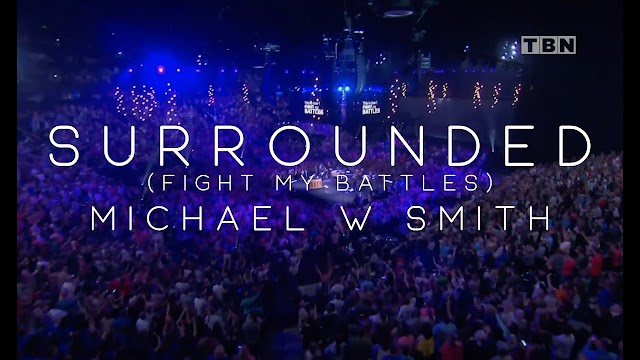 Audio: Michael W. Smith - Surrounded (Fight My Battles)