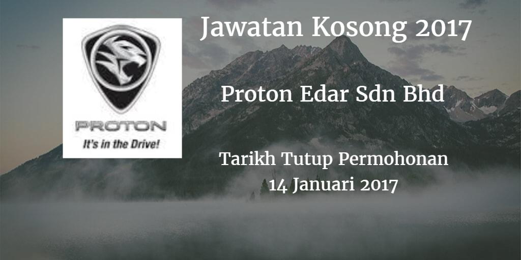 Jawatan Kosong Proton Edar Sdn Bhd 14 Januari 2017