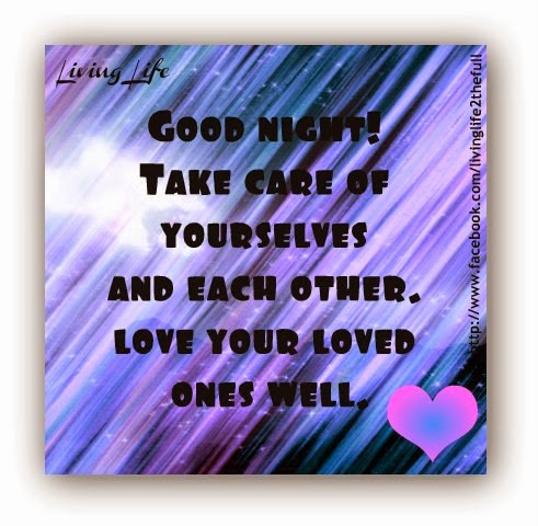 Good Night Take Care Of Yourself And Each Other Love Your Loved