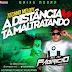 DJ FABRICIO IMBATIVEL - A DISTANCIA TA MALTRATANDO