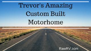 Trevor's Amazing Custom Built Motorhome rawrv
