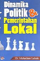 DINAMIKA POLITIK & PEMERINTAHAN LOKAL Pengarang : Dr. Muhadam Labolo Penerbit : Ghalia Indonesia