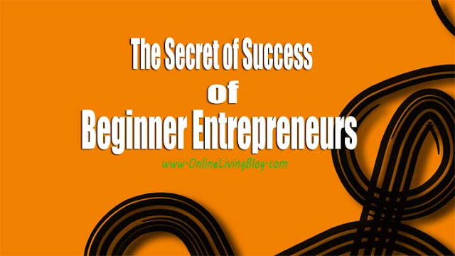 The Secret of Success for Beginner Entrepreneurs