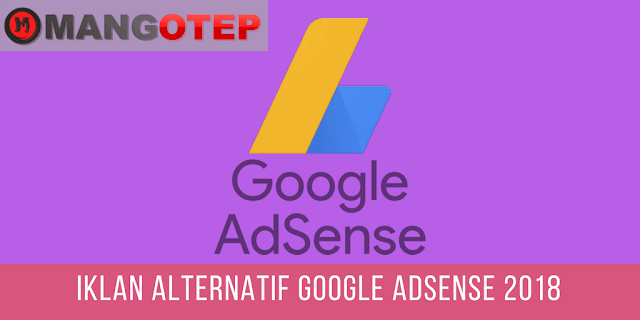 Iklan Alternatif Google Adsense 2018