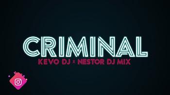 🔥CRIMINAL ✘ KEVO DJ ✘ NESTOR DJ MIX